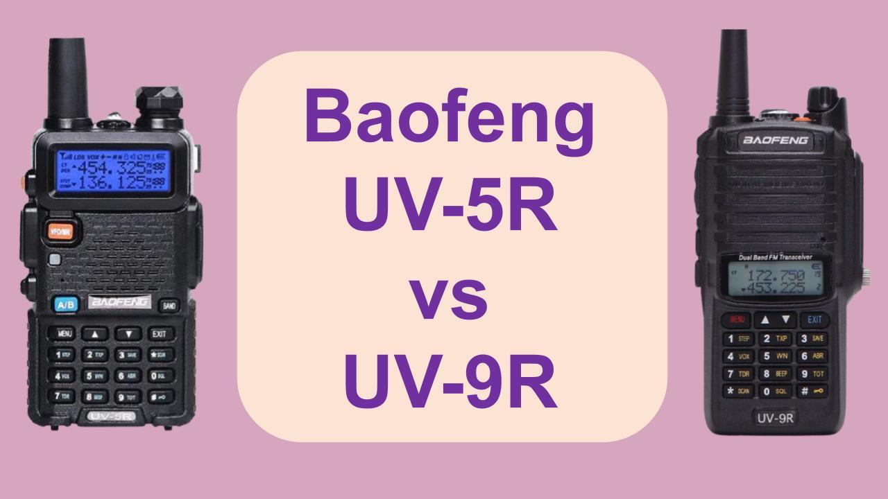 Baofeng UV-5R vs UV-9R